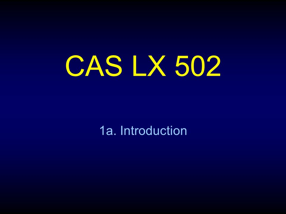 CAS LX 502 1a. Introduction