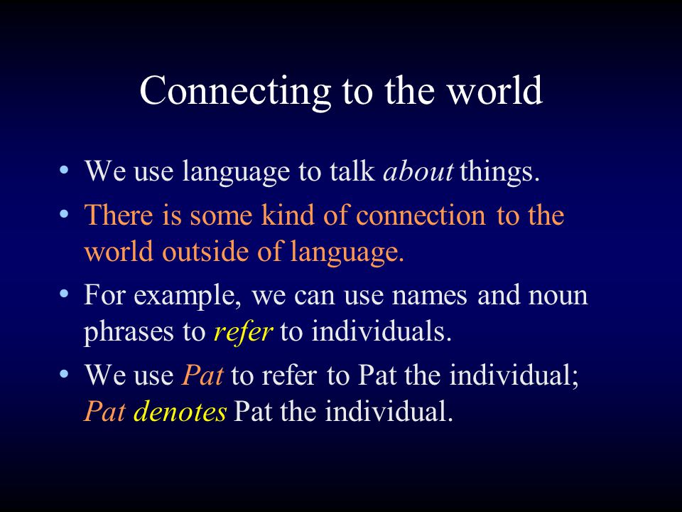 Connecting to the world We use language to talk about things.