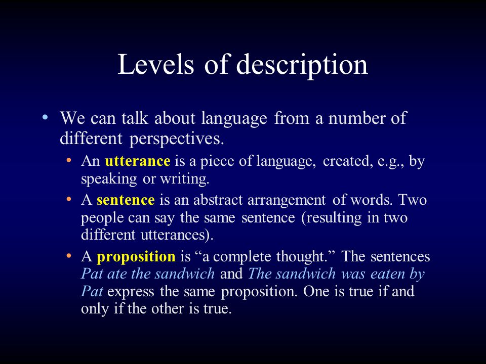 Levels of description We can talk about language from a number of different perspectives. An utterance is a piece of language, created, e.g., by speak
