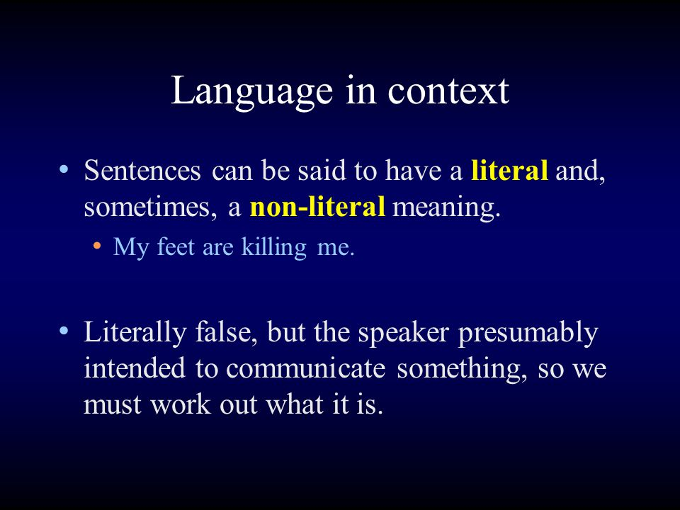 Language in context Sentences can be said to have a literal and, sometimes, a non-literal meaning.