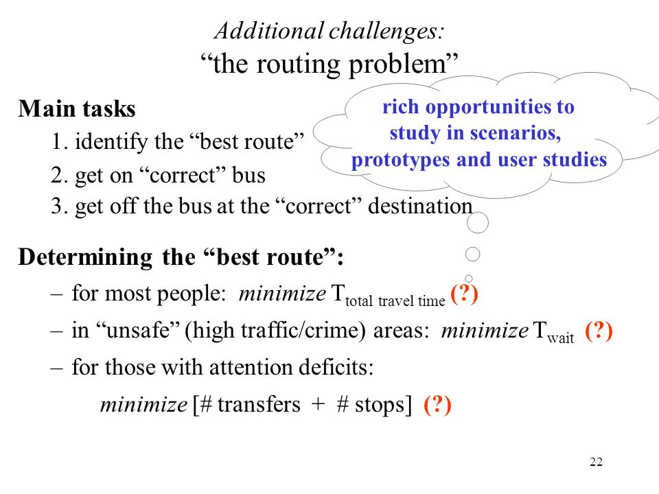 """22 Main tasks 1. identify the """"best route"""" 2. get on """"correct"""" bus 3. get off the bus at the """"correct"""" destination Determining the """"best route"""": –for"""