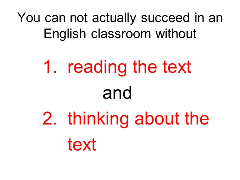 You can not actually succeed in an English classroom without 1.