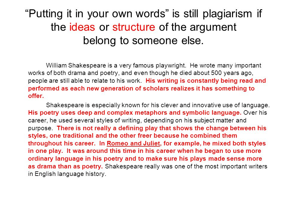 Putting it in your own words is still plagiarism if the ideas or structure of the argument belong to someone else.