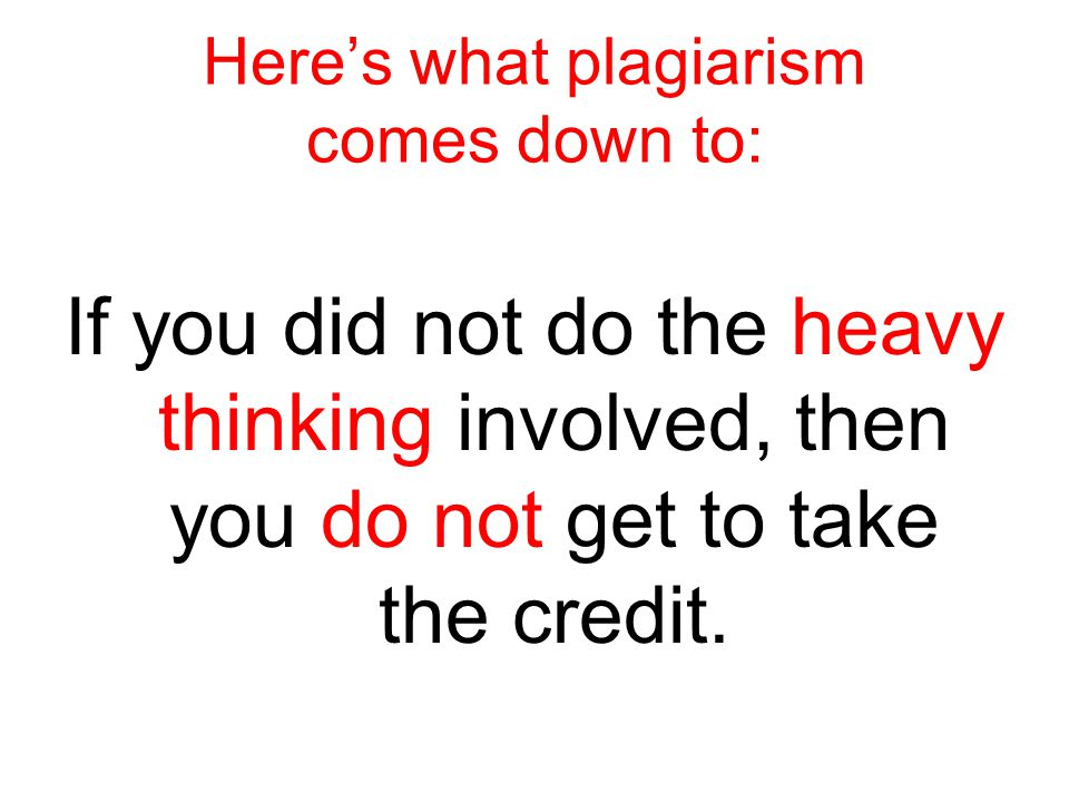 Here's what plagiarism comes down to: If you did not do the heavy thinking involved, then you do not get to take the credit.