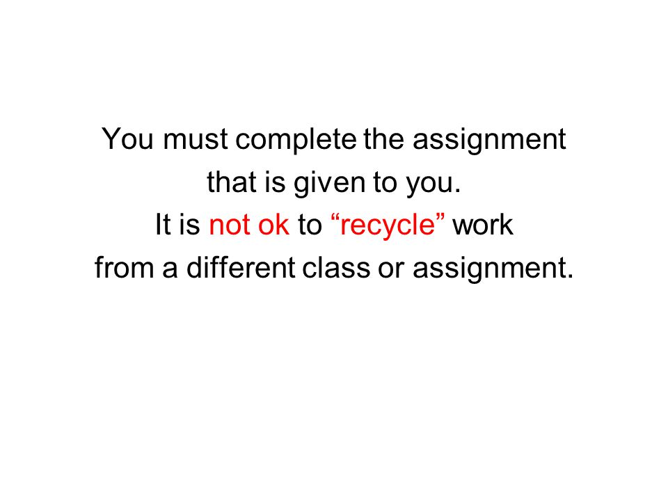 You must complete the assignment that is given to you.