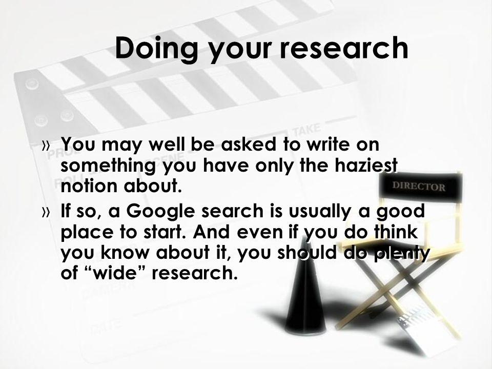 Doing your research » You may well be asked to write on something you have only the haziest notion about.
