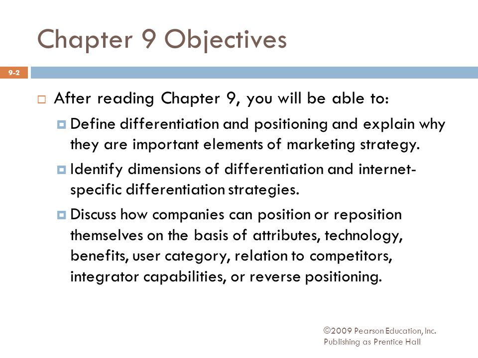Chapter 9 Objectives  After reading Chapter 9, you will be able to:  Define differentiation and positioning and explain why they are important elements of marketing strategy.