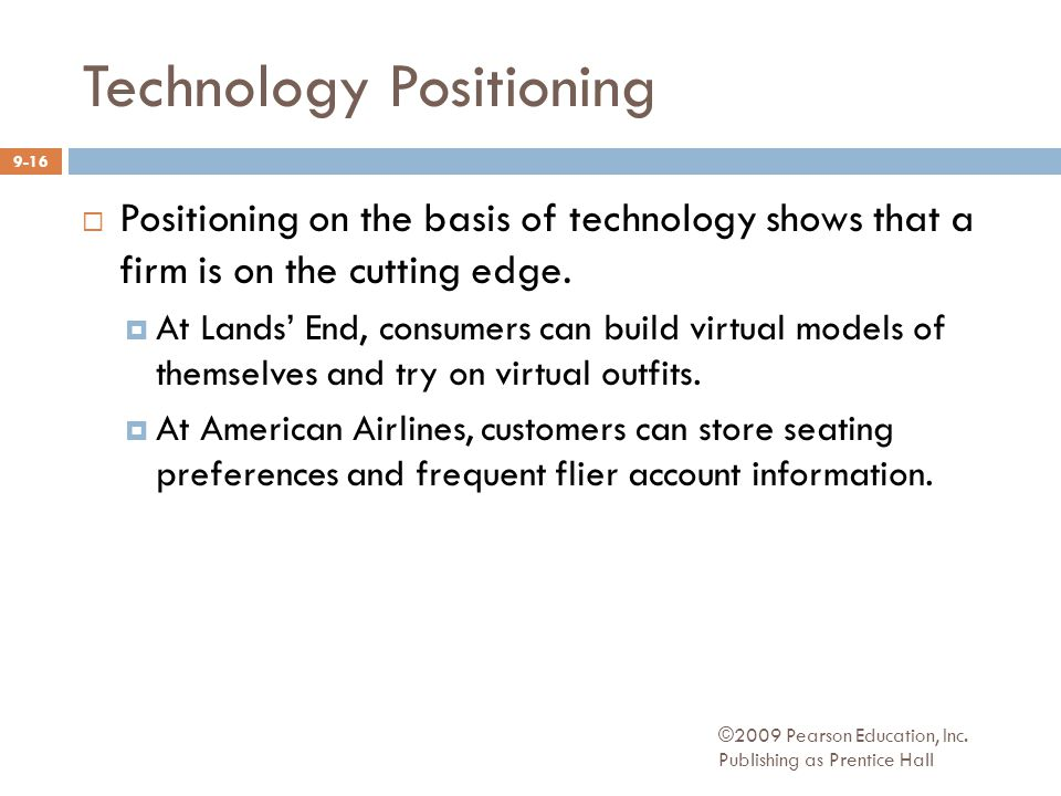 ©2009 Pearson Education, Inc. Publishing as Prentice Hall Technology Positioning  Positioning on the basis of technology shows that a firm is on the