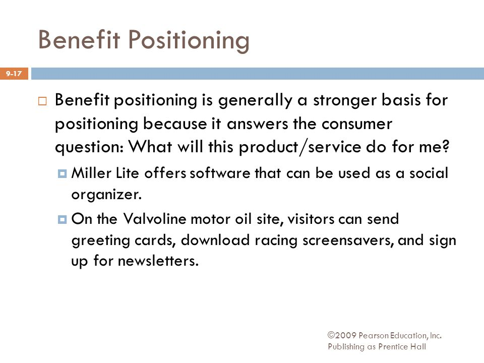 ©2009 Pearson Education, Inc. Publishing as Prentice Hall Benefit Positioning  Benefit positioning is generally a stronger basis for positioning beca