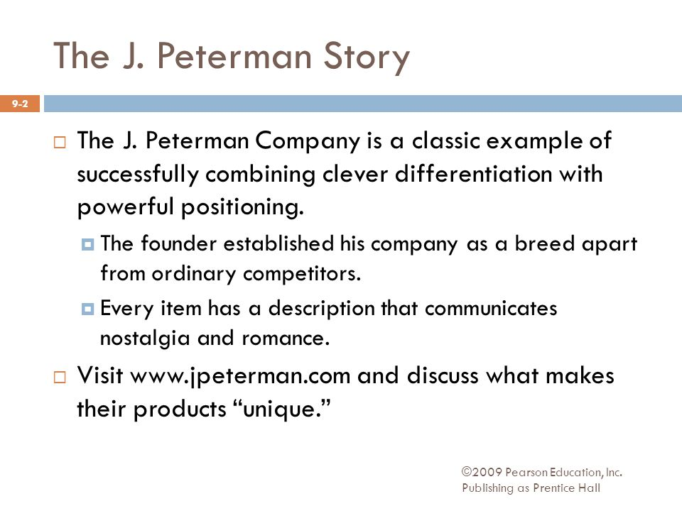 The J. Peterman Story  The J. Peterman Company is a classic example of successfully combining clever differentiation with powerful positioning.  The