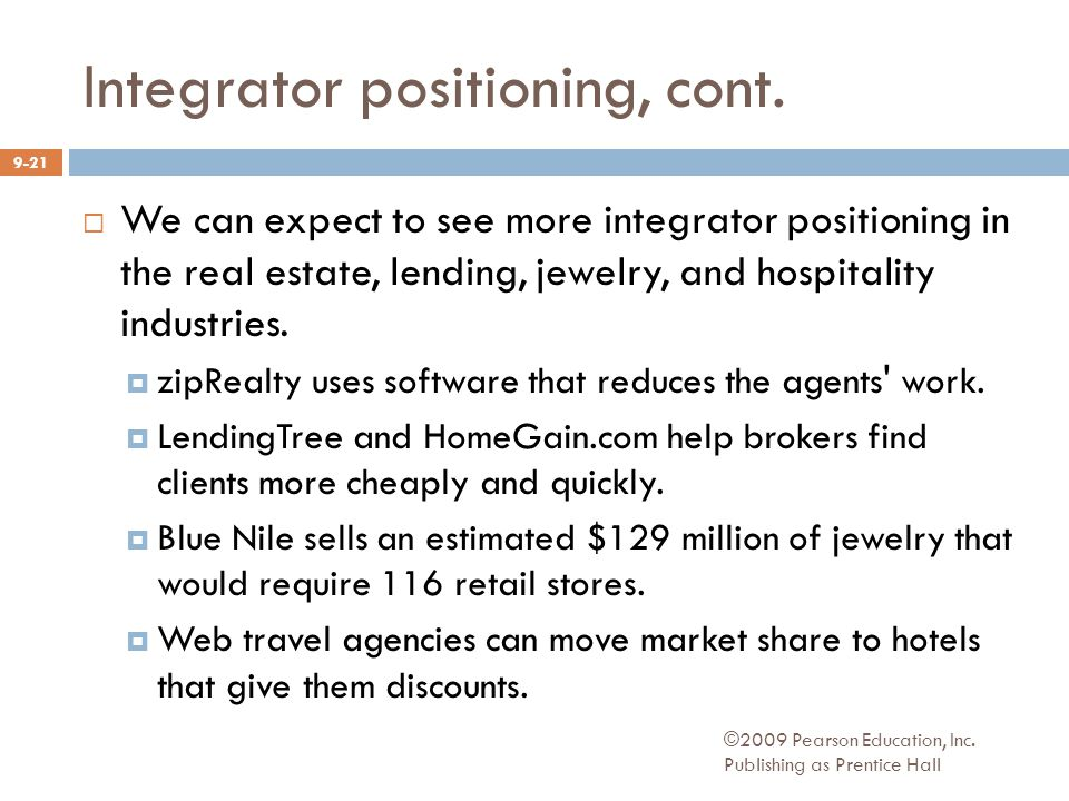 Integrator positioning, cont. ©2009 Pearson Education, Inc. Publishing as Prentice Hall 9-21  We can expect to see more integrator positioning in the