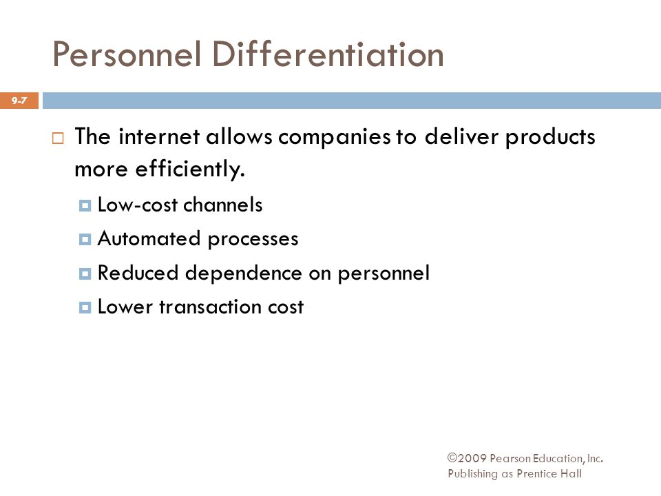 Personnel Differentiation ©2009 Pearson Education, Inc. Publishing as Prentice Hall 9-7  The internet allows companies to deliver products more effic