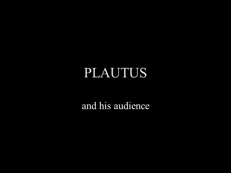 PLAUTUS and his audience