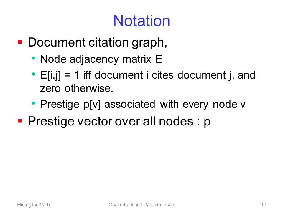 Mining the WebChakrabarti and Ramakrishnan10 Notation  Document citation graph, Node adjacency matrix E E[i,j] = 1 iff document i cites document j, a