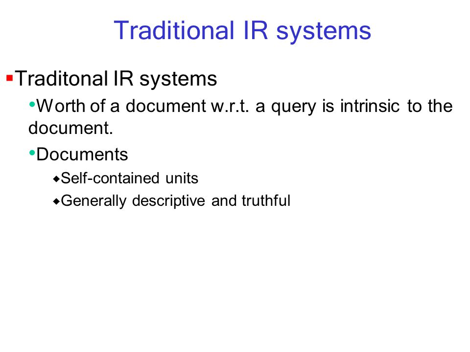 Traditional IR systems  Traditonal IR systems Worth of a document w.r.t. a query is intrinsic to the document. Documents  Self-contained units  Gen