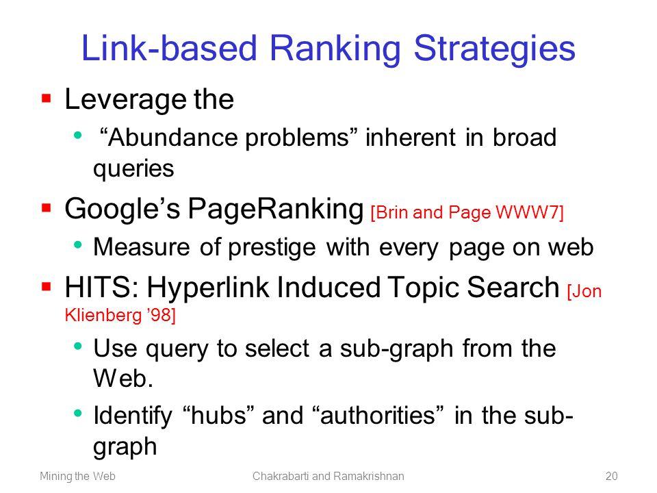 "Mining the WebChakrabarti and Ramakrishnan20 Link-based Ranking Strategies  Leverage the ""Abundance problems"" inherent in broad queries  Google's Pa"