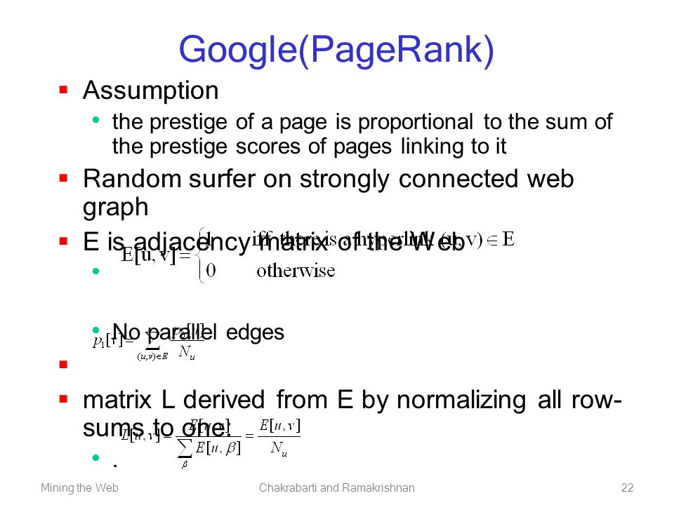 Mining the WebChakrabarti and Ramakrishnan22 Google(PageRank)  Assumption the prestige of a page is proportional to the sum of the prestige scores of
