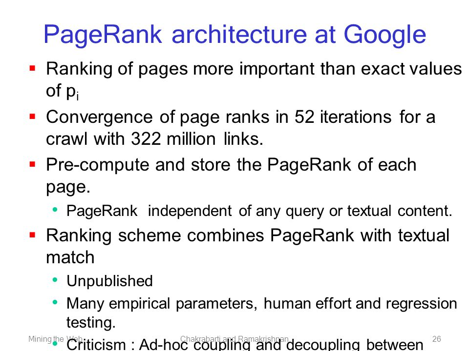 Mining the WebChakrabarti and Ramakrishnan26 PageRank architecture at Google  Ranking of pages more important than exact values of p i  Convergence