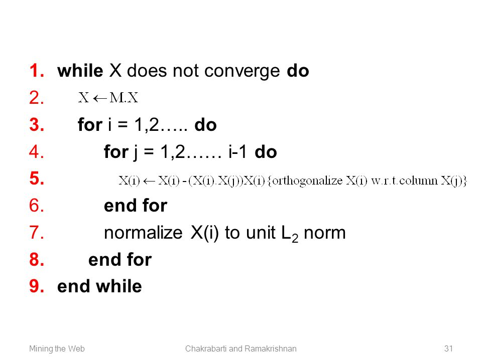 Mining the WebChakrabarti and Ramakrishnan31  while X does not converge do   for i = 1,2….. do  for j = 1,2…… i-1 do   end for  normaliz