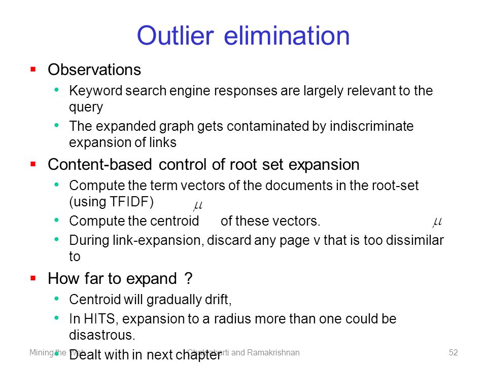 Mining the WebChakrabarti and Ramakrishnan52 Outlier elimination  Observations Keyword search engine responses are largely relevant to the query The