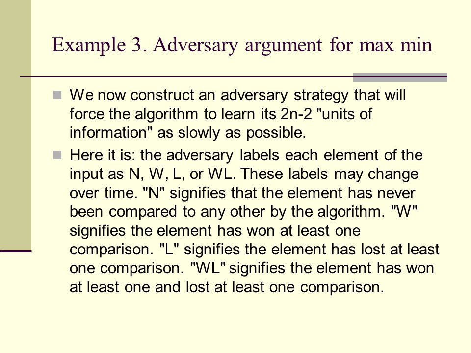 Example 3. Adversary argument for max min We now construct an adversary strategy that will force the algorithm to learn its 2n-2