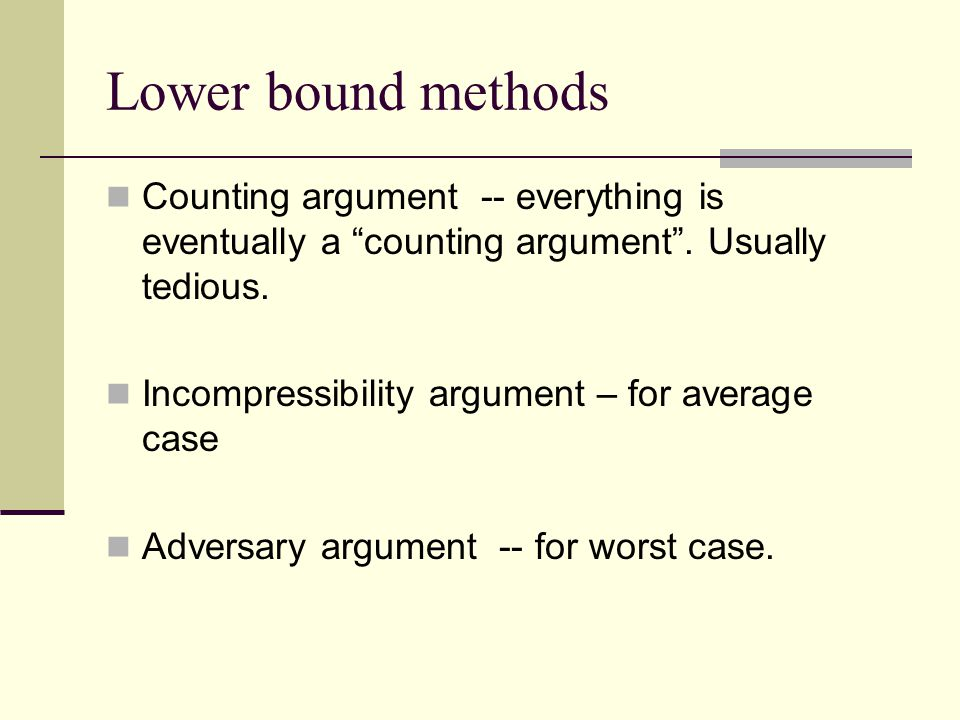 Lower bound methods Counting argument -- everything is eventually a counting argument .