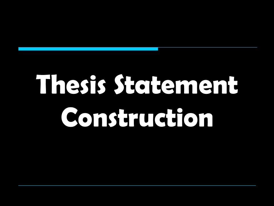 Thesis Statement Construction