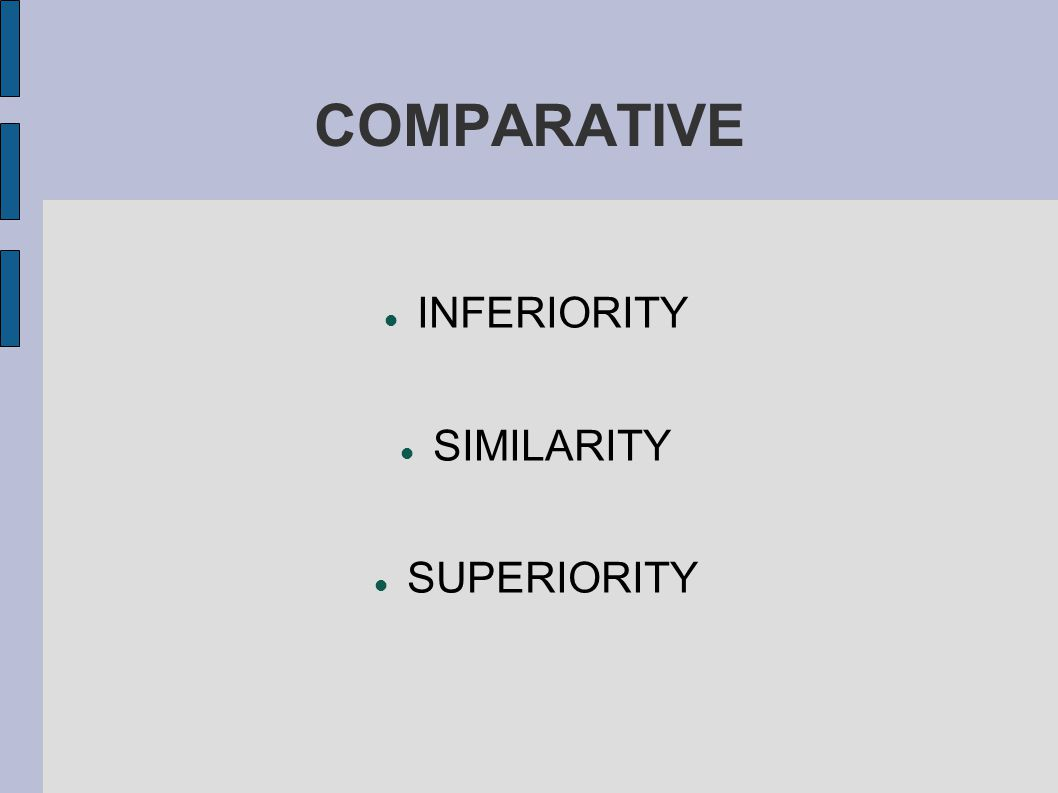 COMPARATIVE INFERIORITY SIMILARITY SUPERIORITY