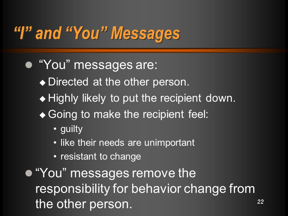 I and You Messages You messages are:  Directed at the other person.