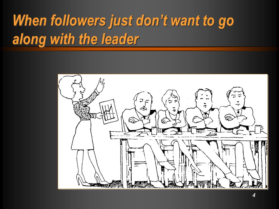 4 When followers just don't want to go along with the leader
