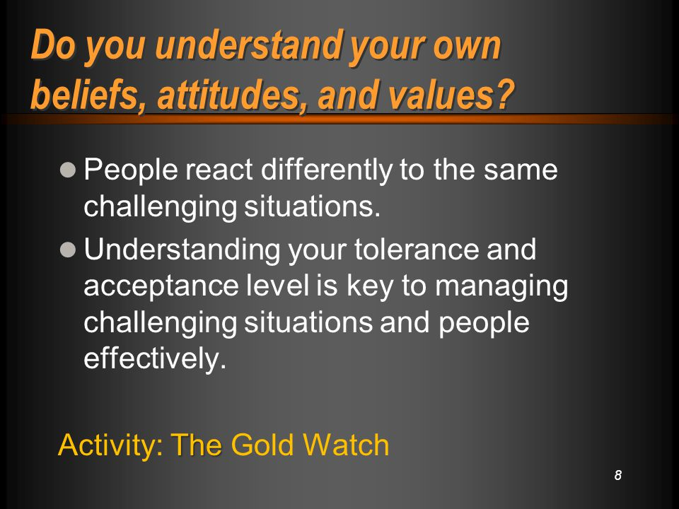 8 Do you understand your own beliefs, attitudes, and values.