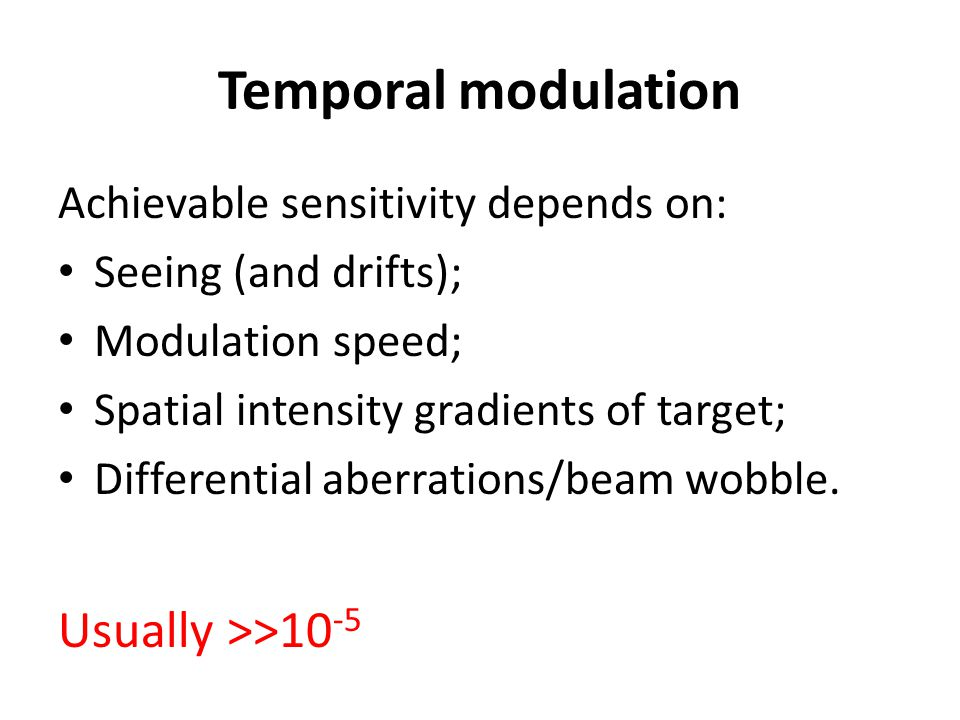 Temporal modulation Achievable sensitivity depends on: Seeing (and drifts); Modulation speed; Spatial intensity gradients of target; Differential aber