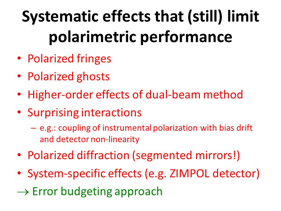 Systematic effects that (still) limit polarimetric performance Polarized fringes Polarized ghosts Higher-order effects of dual-beam method Surprising