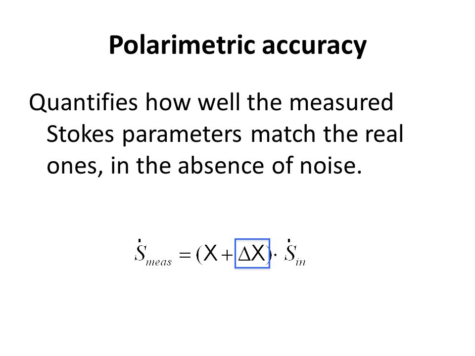 Polarimetric accuracy Quantifies how well the measured Stokes parameters match the real ones, in the absence of noise.