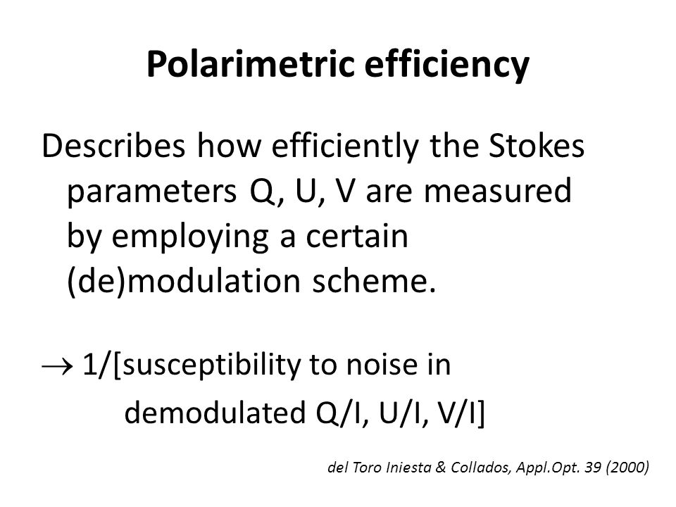 Polarimetric efficiency Describes how efficiently the Stokes parameters Q, U, V are measured by employing a certain (de)modulation scheme.  1/[suscep