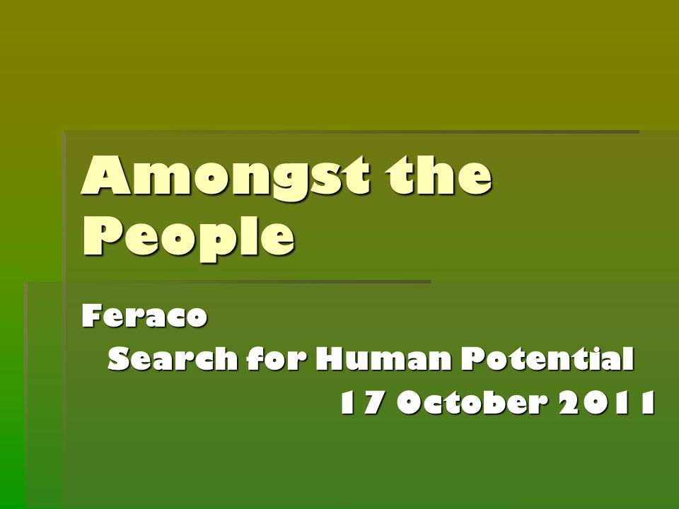 Amongst the People Feraco Search for Human Potential 17 October 2011