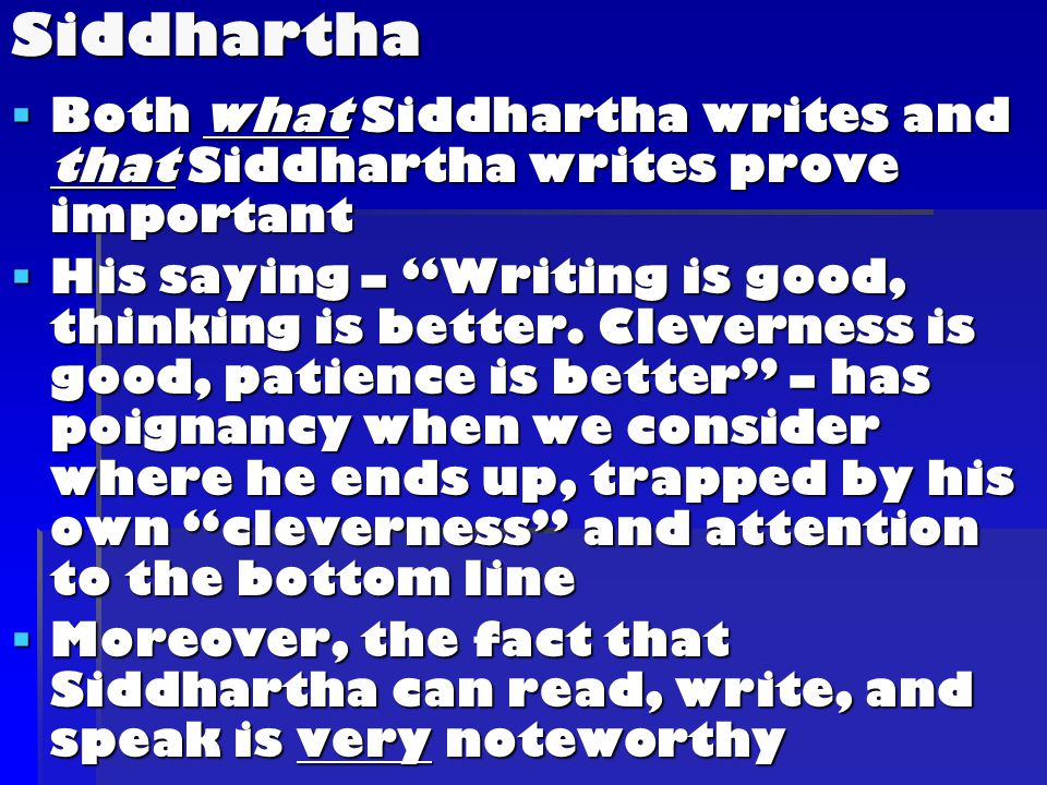  Both what Siddhartha writes and that Siddhartha writes prove important  His saying – Writing is good, thinking is better.