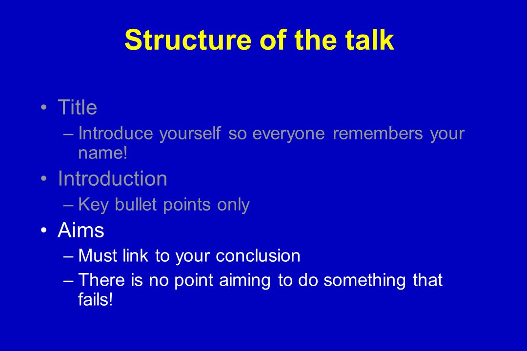 Structure of the talk Title –Introduce yourself so everyone remembers your name.