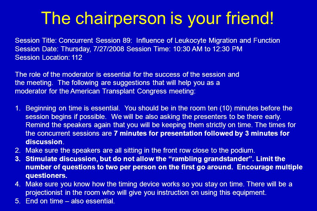 The chairperson is your friend.