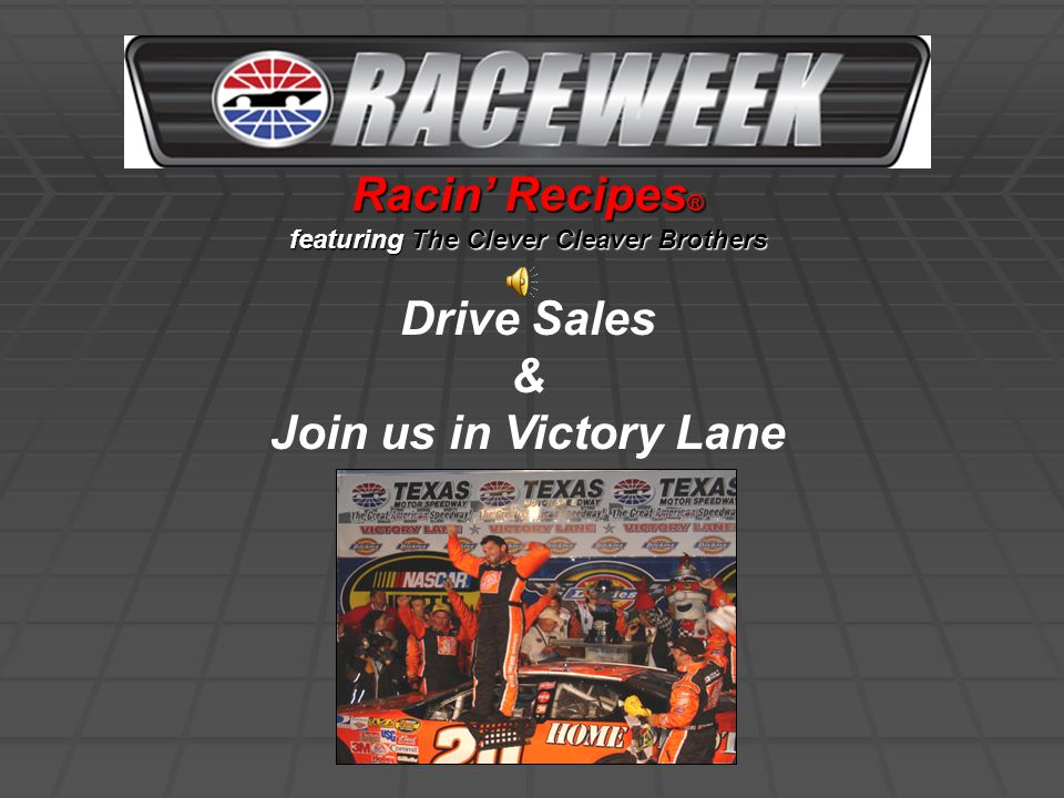 Racin' Recipes sent to 55,000 person database each week via RaceweekOnline Weekly Video email 400,000 viewers per week via RaceWeek Television Syndication 1,300,000 viewers per week via TransitTV; Televisions placed on light rail and city buses in Los Angeles, Chicago, Milwaukee, Atlanta and Orlando 50,000 Impressions per month within 24/7 online portal at RaceWeekOnline.com Product Placement Fee Per Episode - $4,000 Racin' Recipes ® Audience Audience Reach
