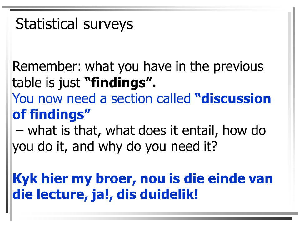 Statistical surveys Remember: what you have in the previous table is just findings .