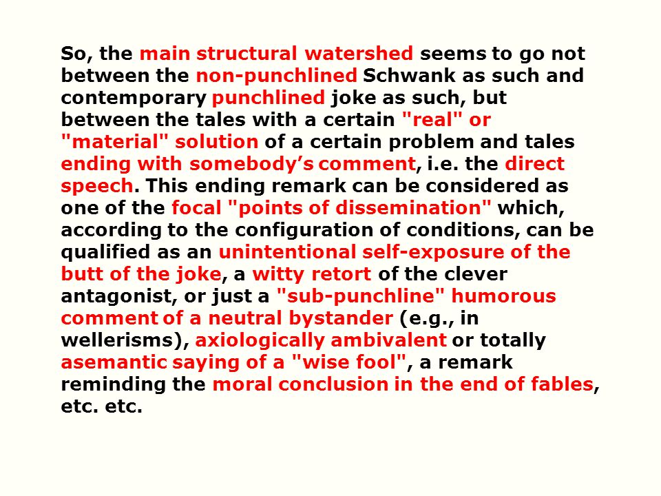 So, the main structural watershed seems to go not between the non-punchlined Schwank as such and contemporary punchlined joke as such, but between the