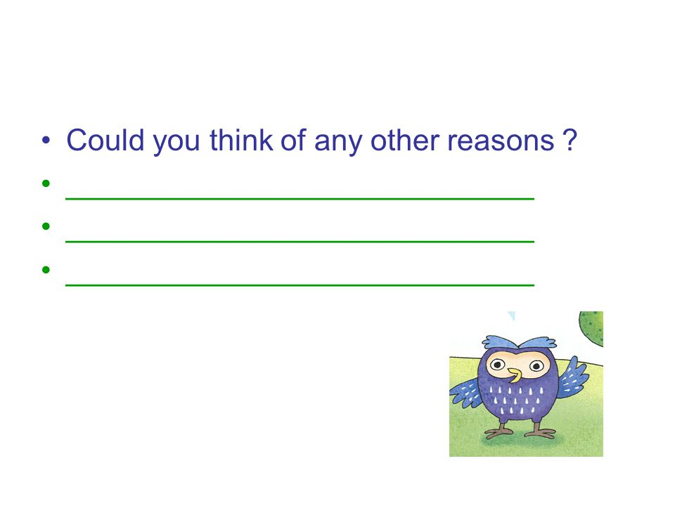 Could you think of any other reasons ? ____________________________