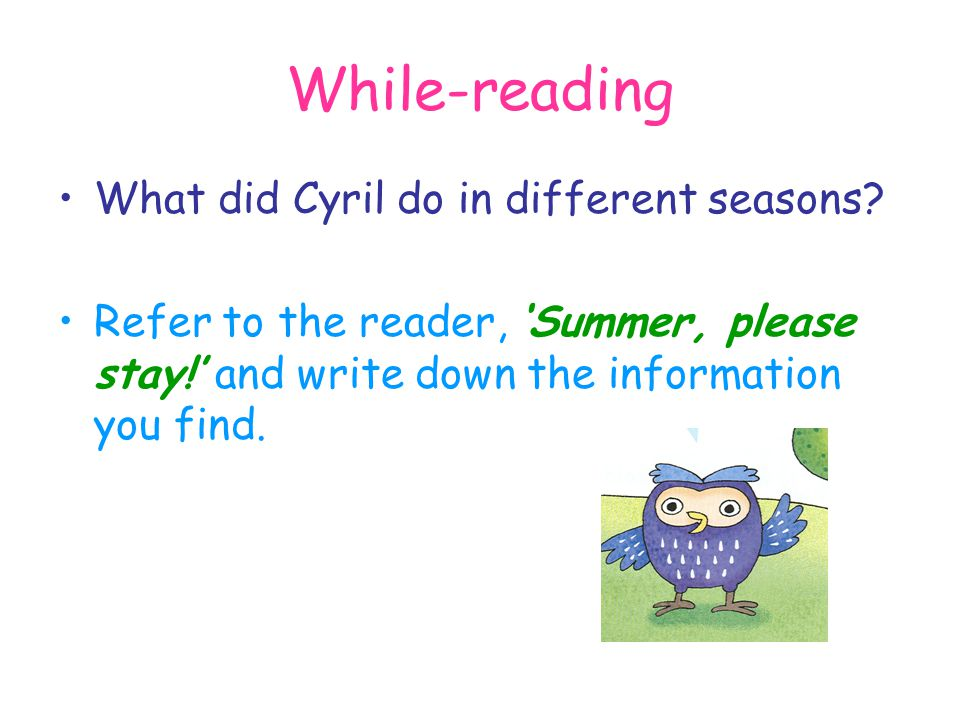 While-reading What did Cyril do in different seasons? Refer to the reader, 'Summer, please stay!' and write down the information you find.