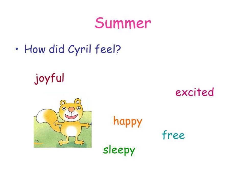 Summer How did Cyril feel? joyful excited happy free sleepy