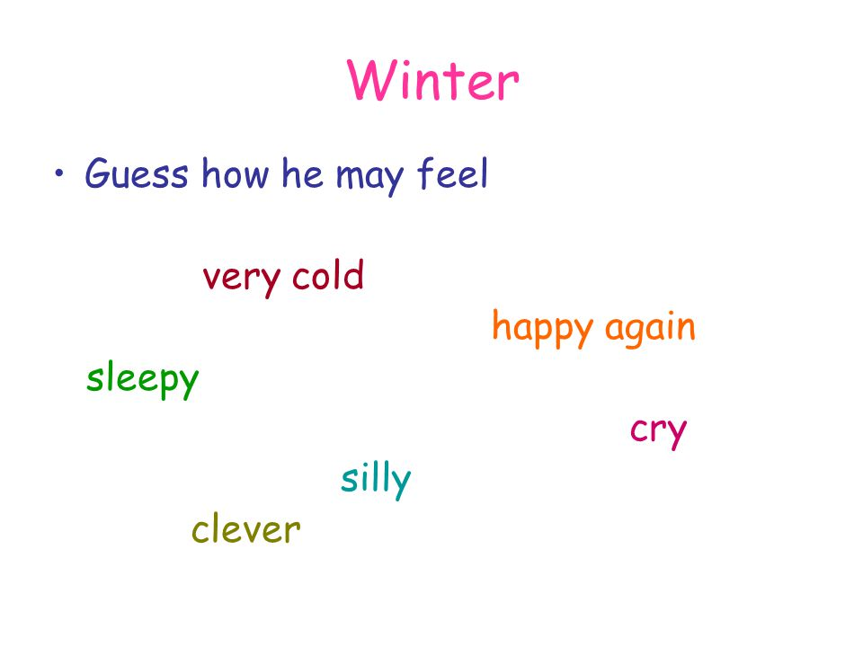 Winter Guess how he may feel very cold happy again sleepy cry silly clever
