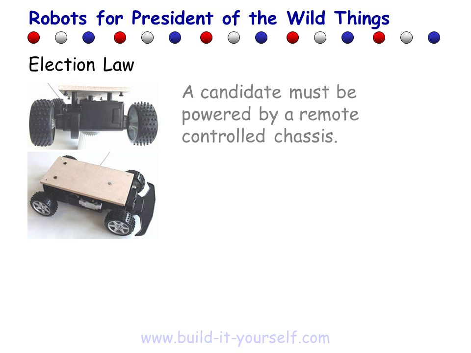 A candidate must be powered by a remote controlled chassis.