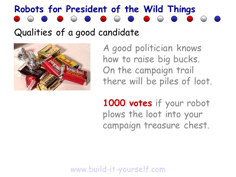 A good politician knows how to raise big bucks. On the campaign trail there will be piles of loot.