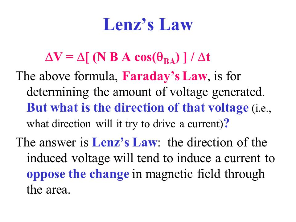 Lenz's Law  V =  (N B A cos(  BA ) ] /  t The above formula, Faraday's Law, is for determining the amount of voltage generated. But what is the