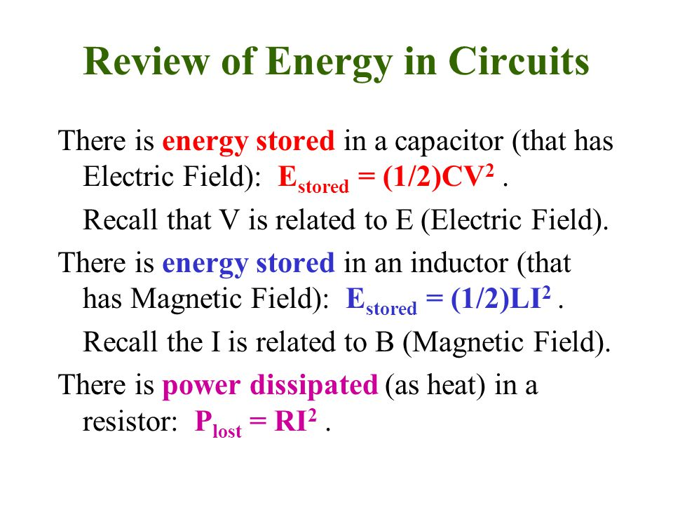 Review of Energy in Circuits There is energy stored in a capacitor (that has Electric Field): E stored = (1/2)CV 2. Recall that V is related to E (Ele